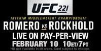 UFC 221: ROMERO VS. ROCKHOLD  Saturday, February 10th at 10:00 p.m. - $64.95