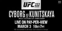 UFC 222: CYBORG VS. KUNITSKAYA  Saturday, March 3rd at 10:00 p.m. - $64.95